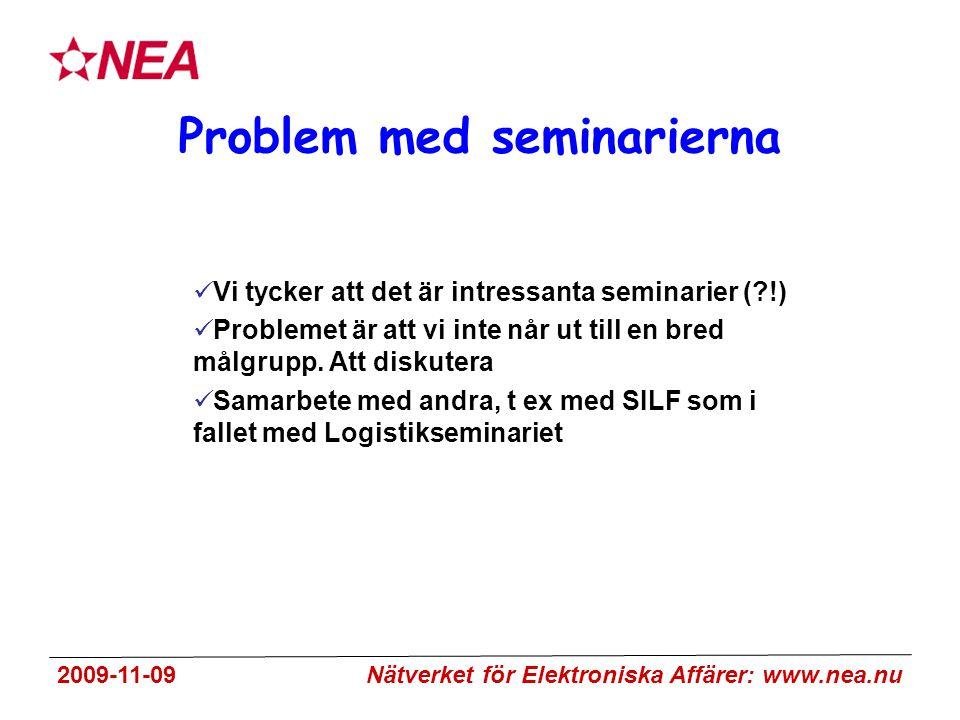 2009-11-09 Nätverket för Elektroniska Affärer: www.nea.nu Problem med seminarierna Vi tycker att det är intressanta seminarier ( !) Problemet är att vi inte når ut till en bred målgrupp.
