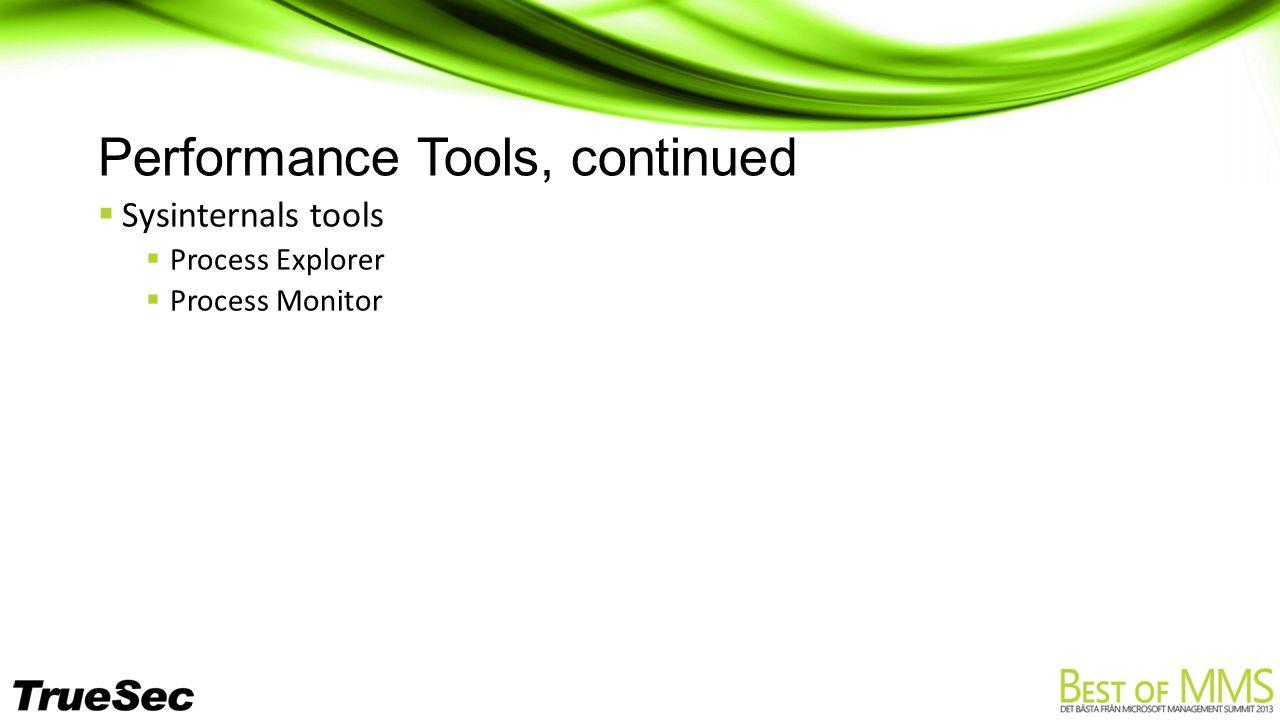 Performance Tools, continued  Sysinternals tools  Process Explorer  Process Monitor