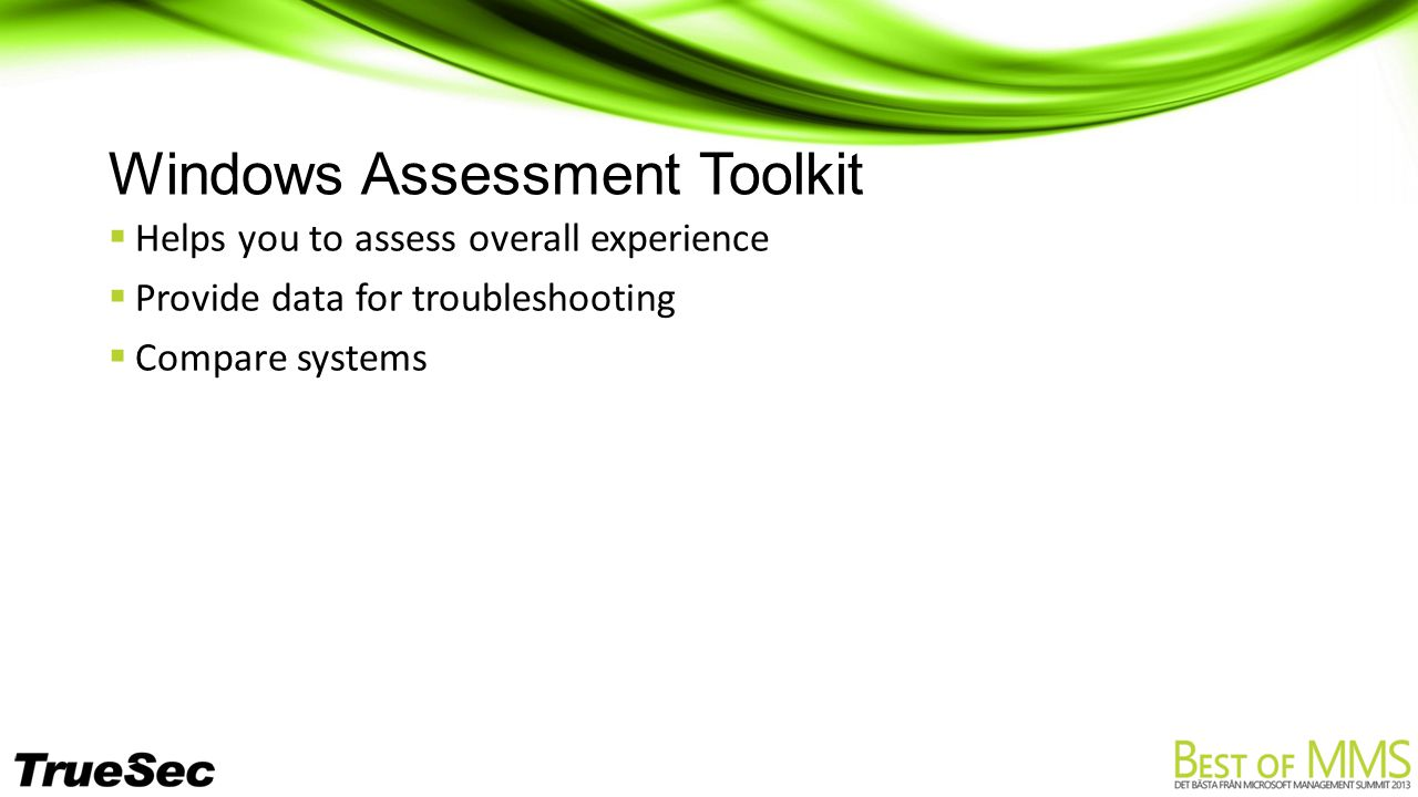 Windows Assessment Toolkit  Helps you to assess overall experience  Provide data for troubleshooting  Compare systems