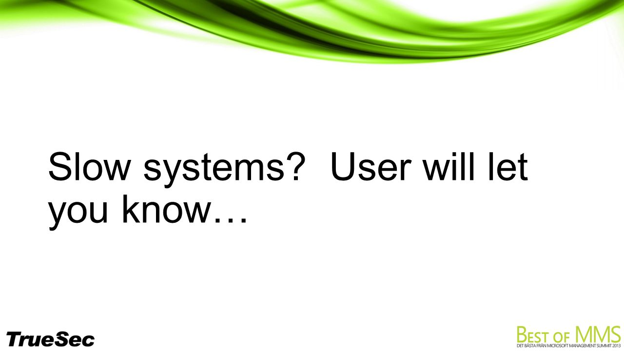 Slow systems User will let you know…
