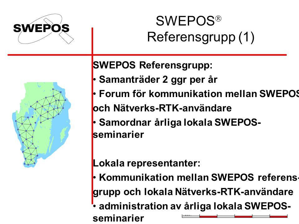 SWEPOS  Referensgrupp (1) SWEPOS Referensgrupp: Samanträder 2 ggr per år Forum för kommunikation mellan SWEPOS och Nätverks-RTK-användare Samordnar årliga lokala SWEPOS- seminarier Lokala representanter: Kommunikation mellan SWEPOS referens- grupp och lokala Nätverks-RTK-användare administration av årliga lokala SWEPOS- seminarier