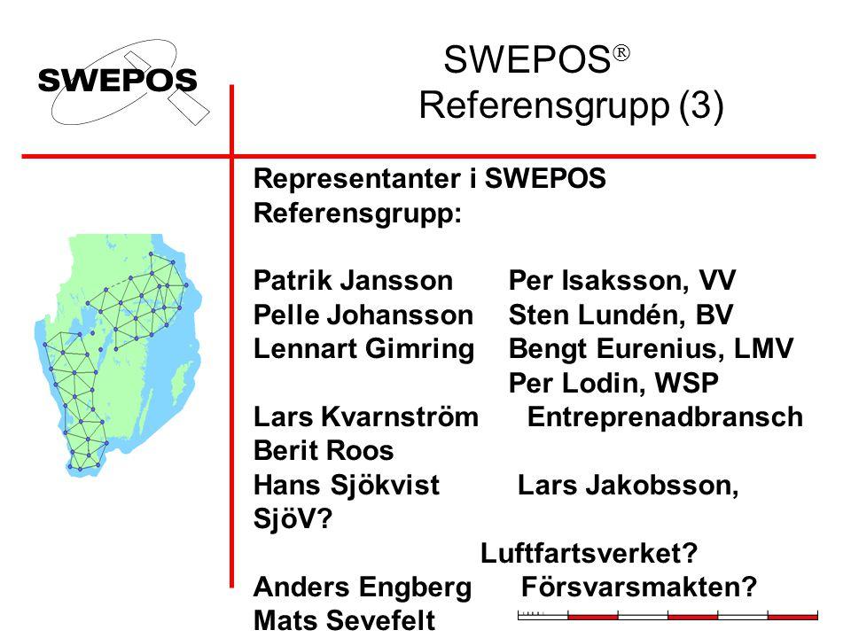 SWEPOS  Referensgrupp (3) Representanter i SWEPOS Referensgrupp: Patrik JanssonPer Isaksson, VV Pelle JohanssonSten Lundén, BV Lennart GimringBengt Eurenius, LMV Per Lodin, WSP Lars Kvarnström Entreprenadbransch Berit Roos Hans Sjökvist Lars Jakobsson, SjöV.
