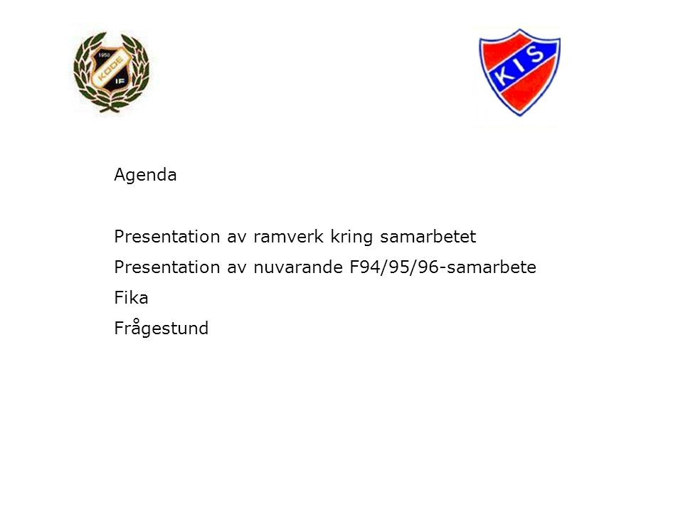 Agenda Presentation av ramverk kring samarbetet Presentation av nuvarande F94/95/96-samarbete Fika Frågestund
