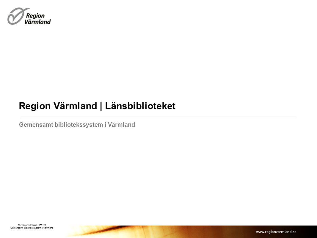 Region Värmland | Länsbiblioteket Gemensamt bibliotekssystem i Värmland RV Länsbiblioteket 100128 Gemensamt bibliotekssystem i Värmland