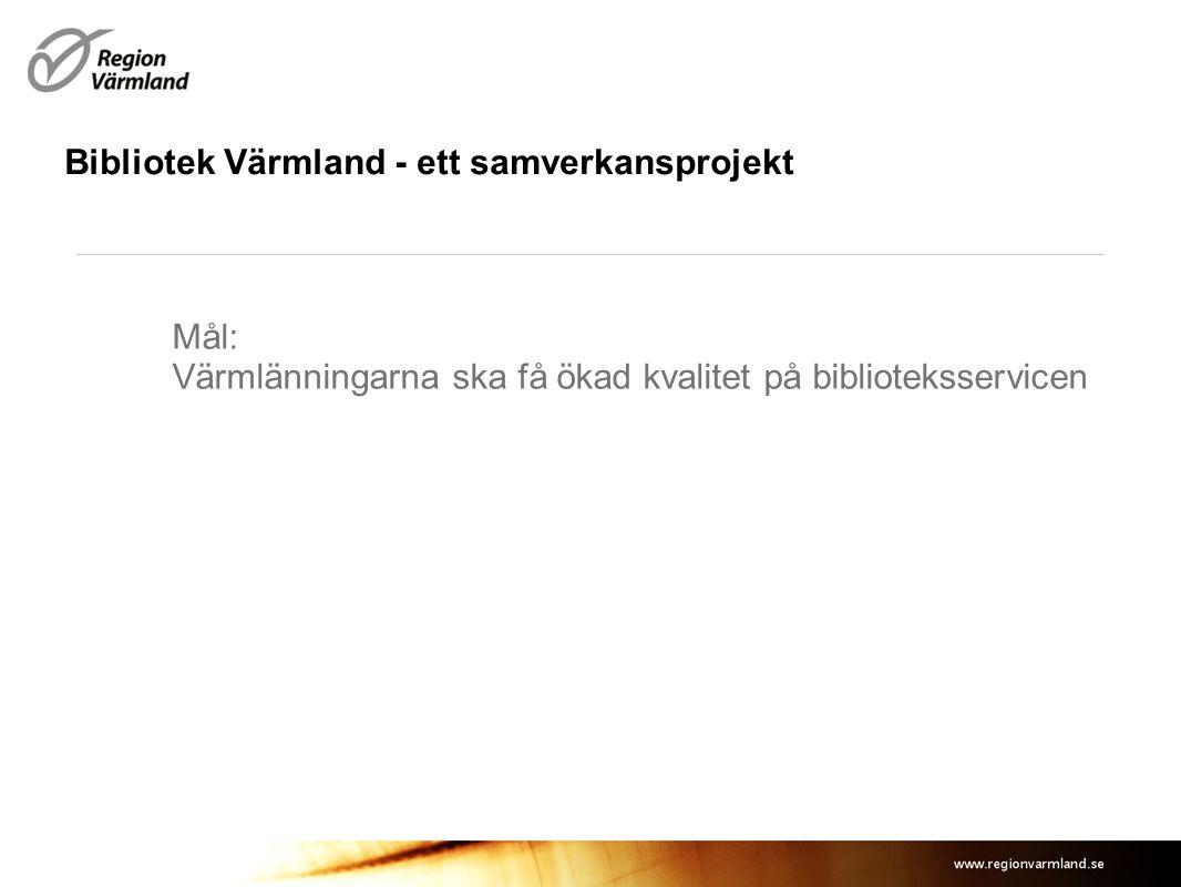 Bibliotek Värmland - ett samverkansprojekt Mål: Värmlänningarna ska få ökad kvalitet på biblioteksservicen