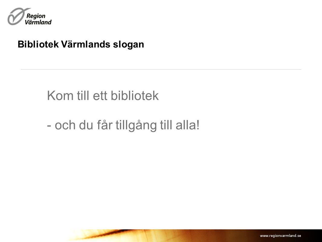 Bibliotek Värmlands slogan Kom till ett bibliotek - och du får tillgång till alla!