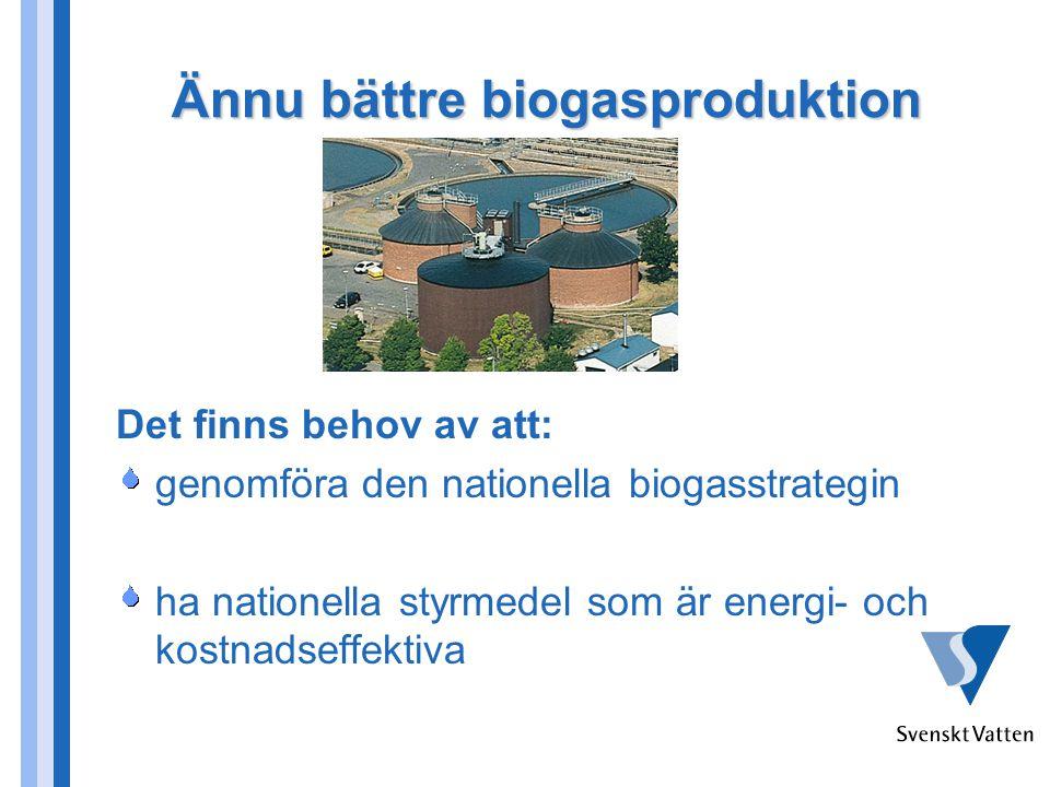Ännu bättre biogasproduktion Det finns behov av att: genomföra den nationella biogasstrategin ha nationella styrmedel som är energi- och kostnadseffek