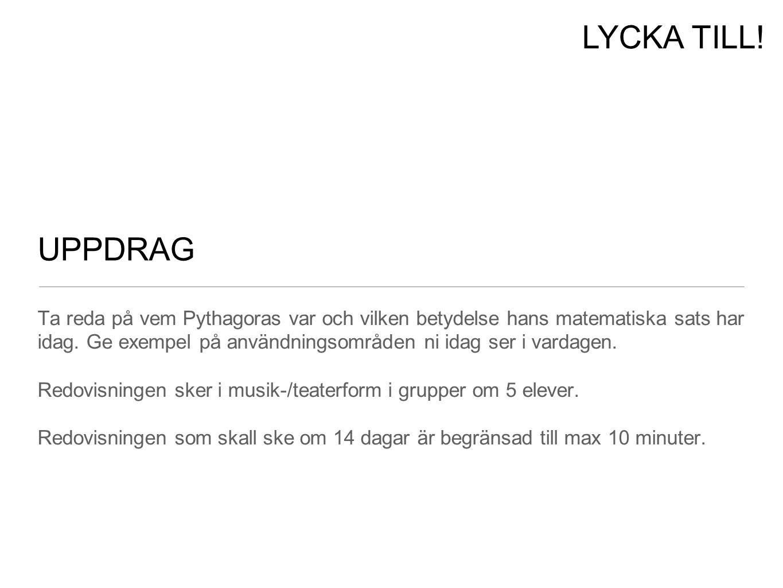 UPPDRAG Ta reda på vem Pythagoras var och vilken betydelse hans matematiska sats har idag. Ge exempel på användningsområden ni idag ser i vardagen. Re