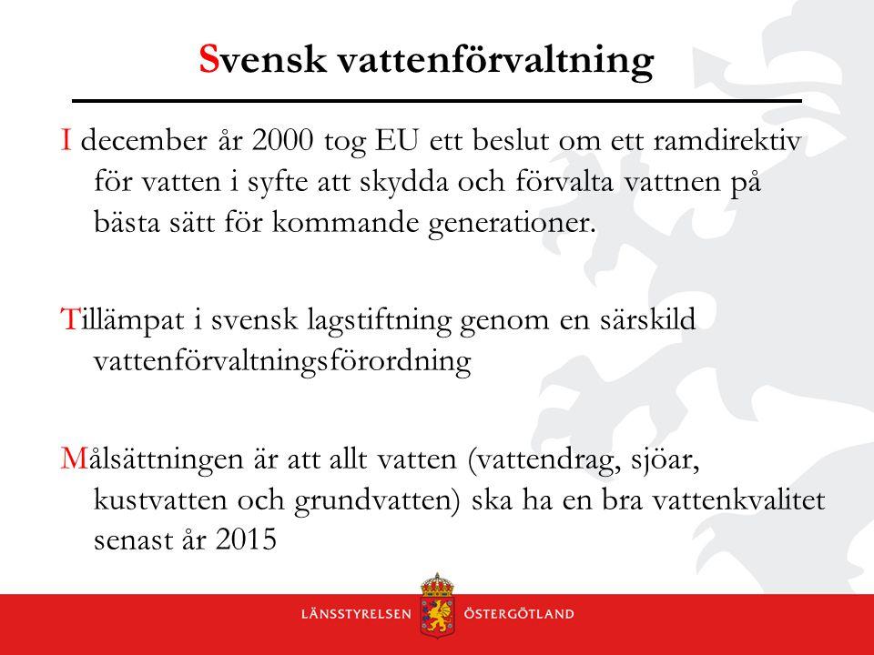 Svensk vattenförvaltning I december år 2000 tog EU ett beslut om ett ramdirektiv för vatten i syfte att skydda och förvalta vattnen på bästa sätt för kommande generationer.