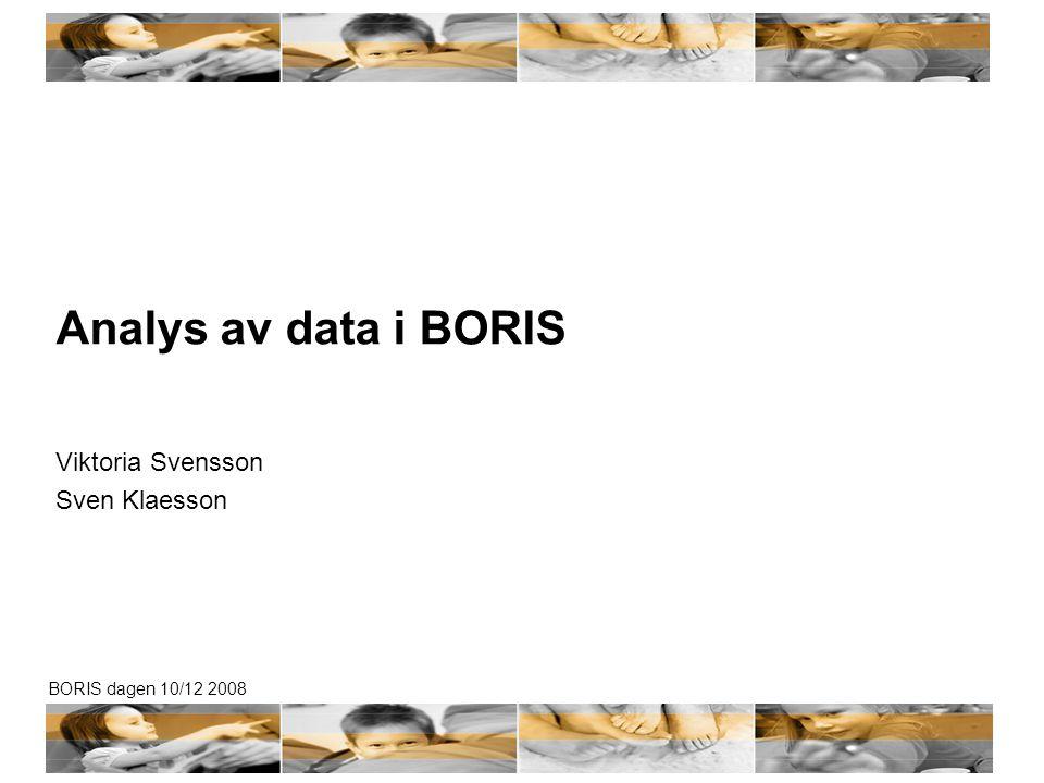 BORIS dagen 10/12 2008 Analys av data i BORIS Vad vill vi veta? Vad kan vi göra? Hur gör vi?