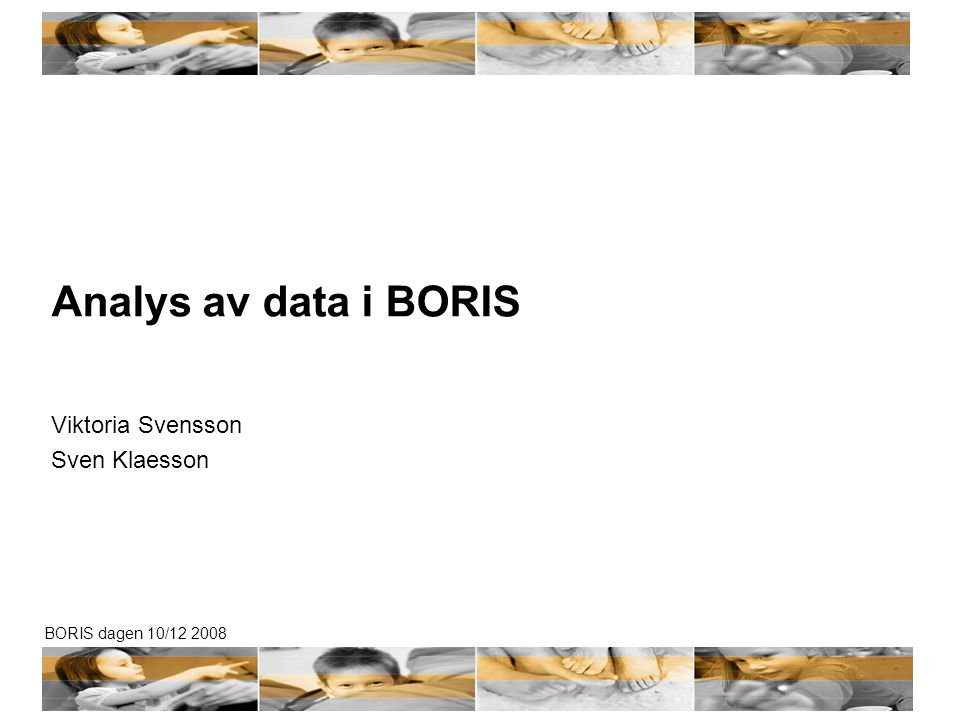 BORIS dagen 10/12 2008 Analys av data i BORIS Viktoria Svensson Sven Klaesson