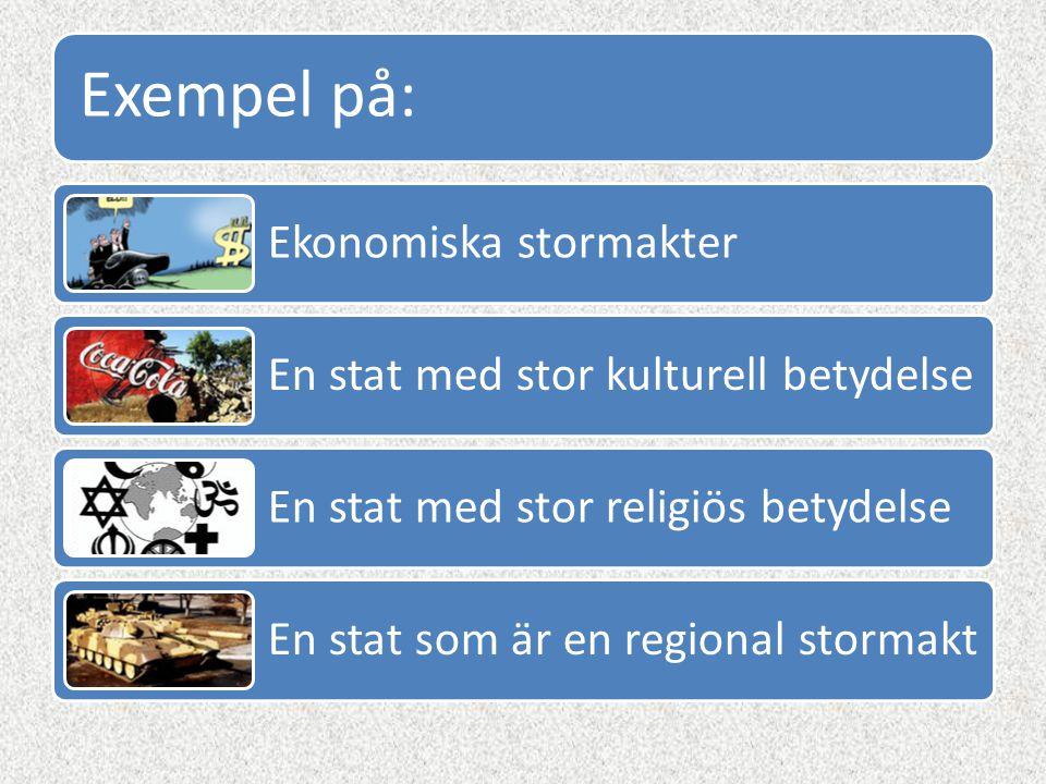 Exempel på: Ekonomiska stormakter En stat med stor kulturell betydelse En stat med stor religiös betydelse En stat som är en regional stormakt