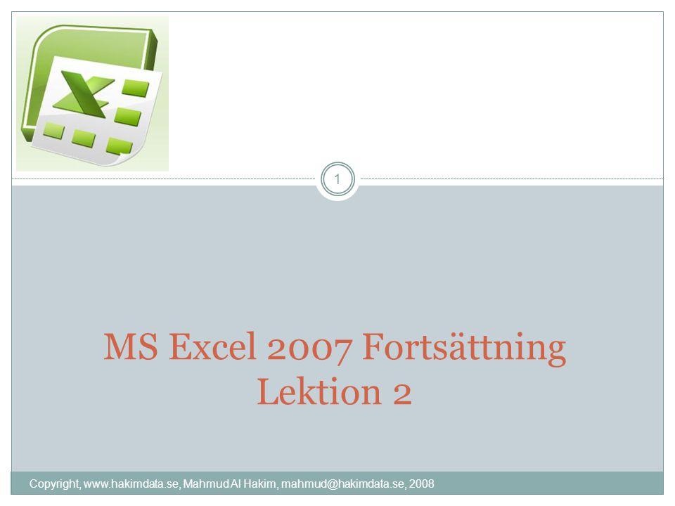 MS Excel 2007 Fortsättning Lektion 2 1 Copyright, www.hakimdata.se, Mahmud Al Hakim, mahmud@hakimdata.se, 2008