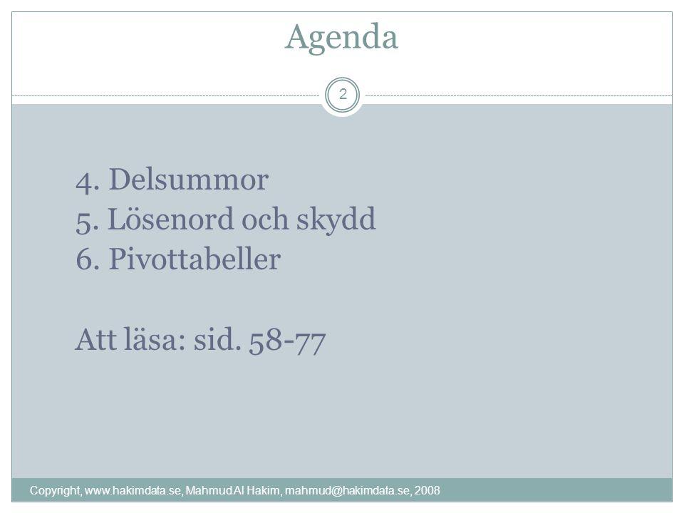 Agenda 4. Delsummor 5. Lösenord och skydd 6. Pivottabeller Att läsa: sid.