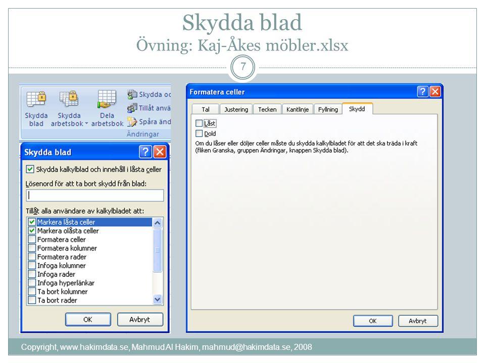 Skydda blad Övning: Kaj-Åkes möbler.xlsx Copyright, www.hakimdata.se, Mahmud Al Hakim, mahmud@hakimdata.se, 2008 7