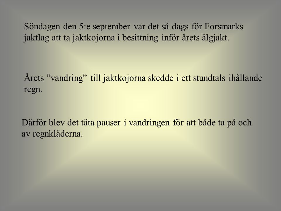 """Söndagen den 5:e september var det så dags för Forsmarks jaktlag att ta jaktkojorna i besittning inför årets älgjakt. Årets """"vandring"""" till jaktkojorn"""
