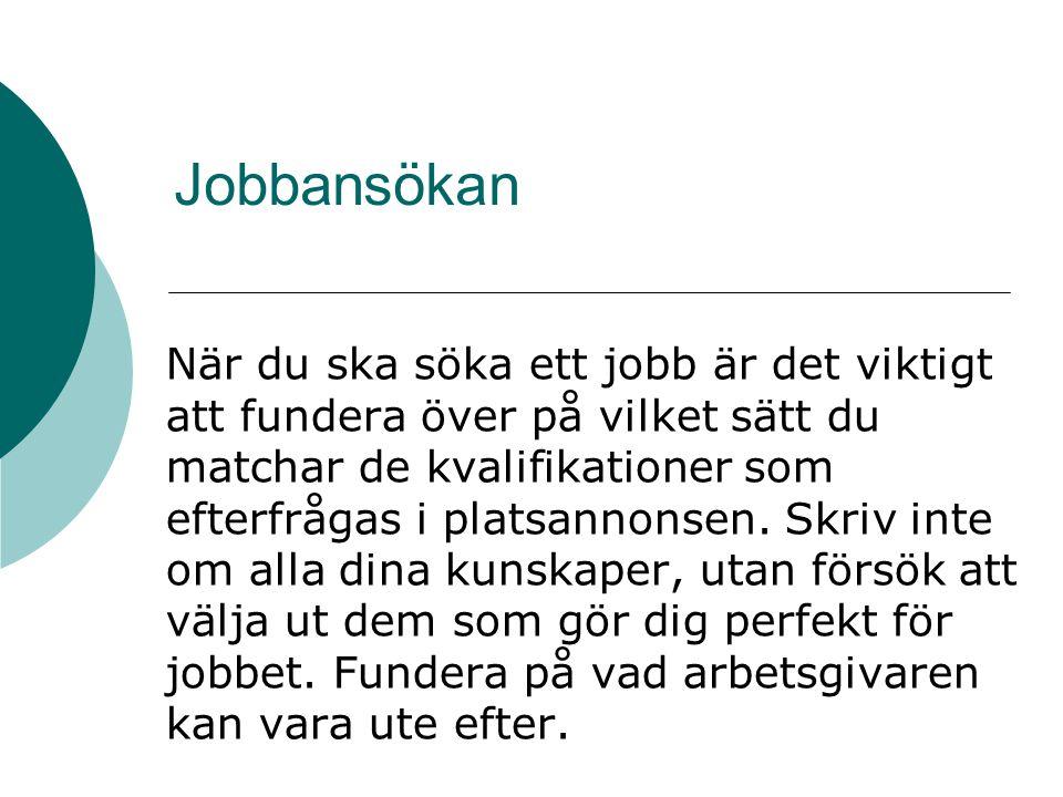 Jobbansökan När du ska söka ett jobb är det viktigt att fundera över på vilket sätt du matchar de kvalifikationer som efterfrågas i platsannonsen. Skr