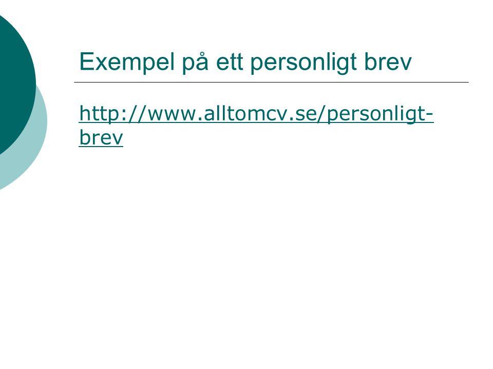 Exempel på ett personligt brev http://www.alltomcv.se/personligt- brev