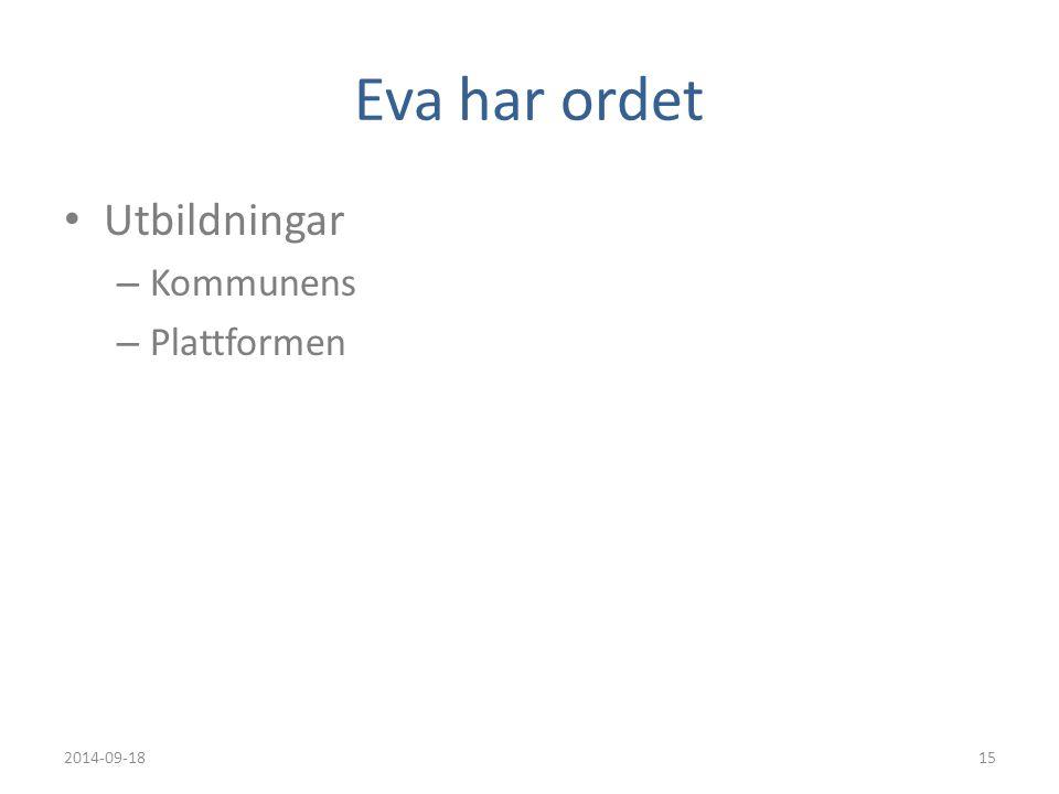 Eva har ordet Utbildningar – Kommunens – Plattformen 2014-09-1815