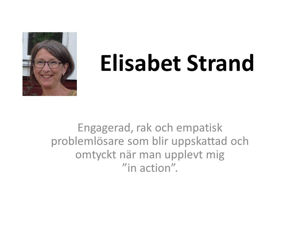 Elisabet Strand Engagerad, rak och empatisk problemlösare som blir uppskattad och omtyckt när man upplevt mig in action .