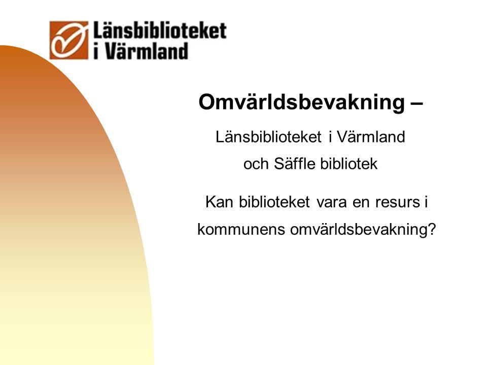 Gå till första sidan Omvärldsbevakning – Länsbiblioteket i Värmland och Säffle bibliotek Kan biblioteket vara en resurs i kommunens omvärldsbevakning?