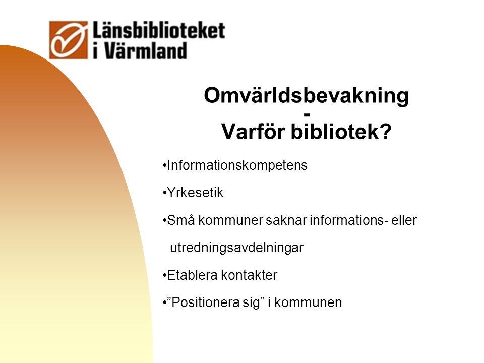 Gå till första sidan Omvärldsbevakning - Varför bibliotek? Informationskompetens Yrkesetik Små kommuner saknar informations- eller utredningsavdelning