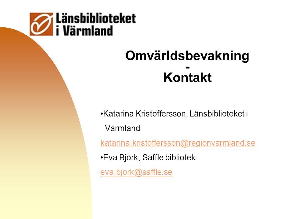 Gå till första sidan Omvärldsbevakning - Kontakt Katarina Kristoffersson, Länsbiblioteket i Värmland katarina.kristoffersson@regionvarmland.se Eva Bjö