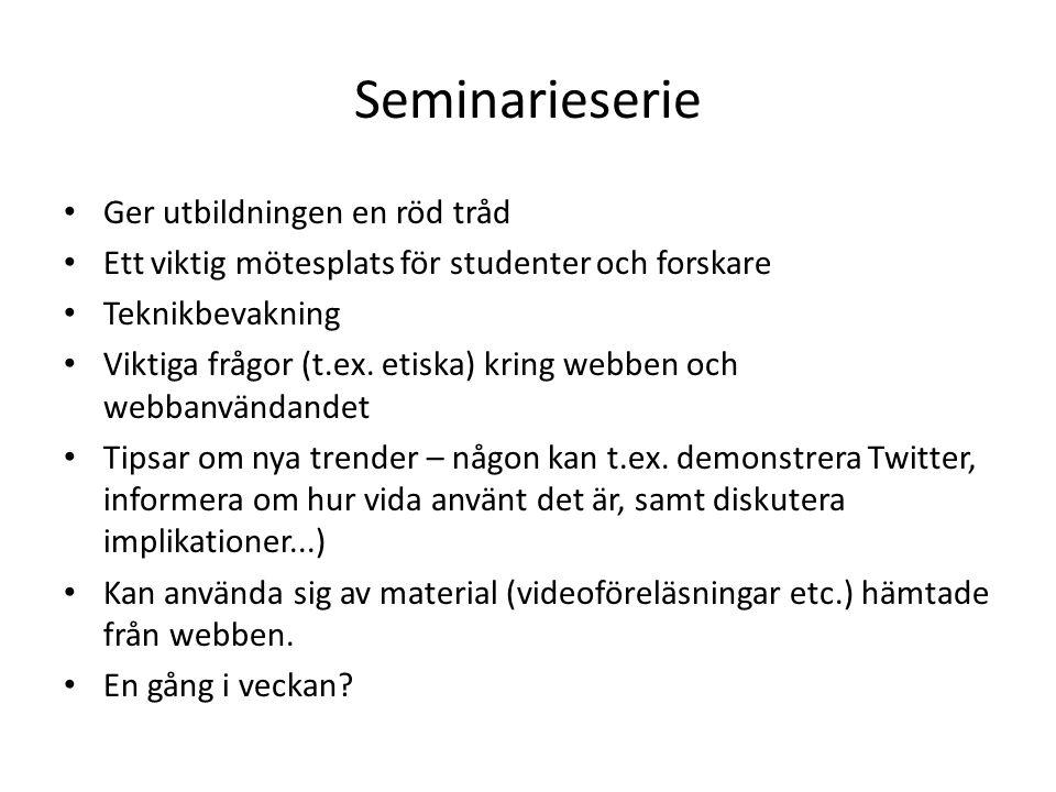 Seminarieserie Ger utbildningen en röd tråd Ett viktig mötesplats för studenter och forskare Teknikbevakning Viktiga frågor (t.ex.