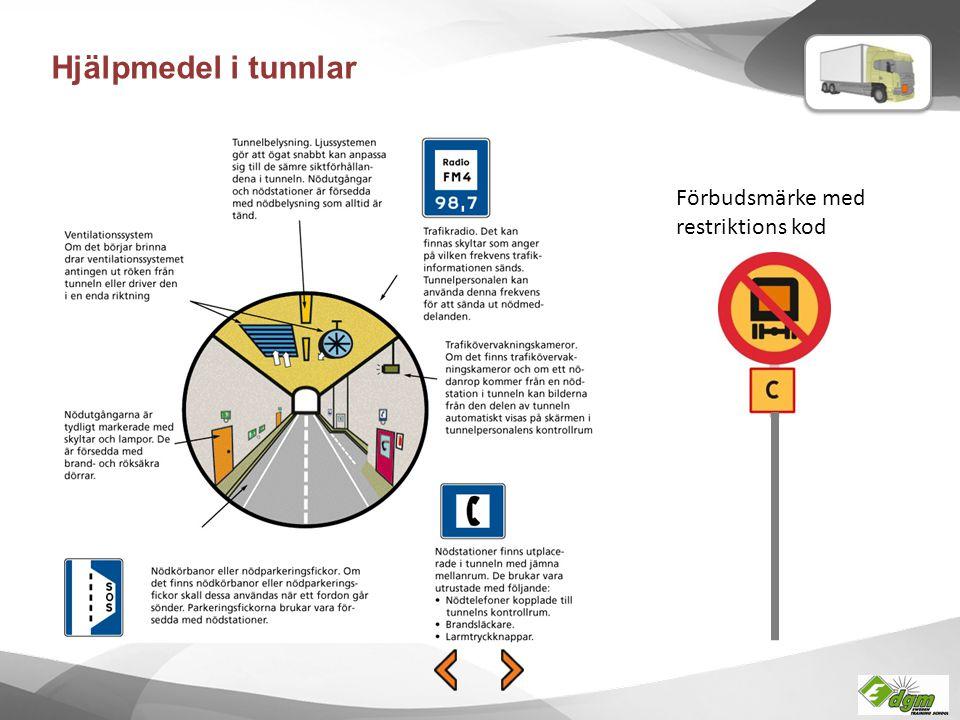 Hjälpmedel i tunnlar Förbudsmärke med restriktions kod