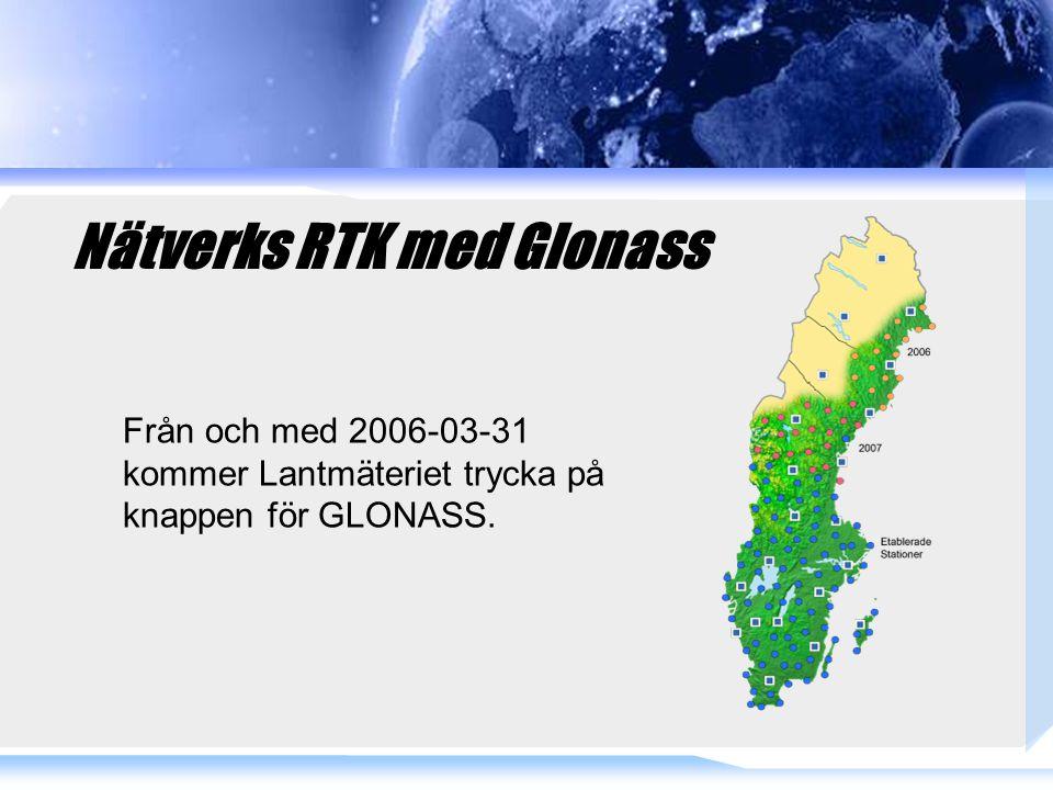 Nätverks RTK med Glonass Från och med 2006-03-31 kommer Lantmäteriet trycka på knappen för GLONASS.