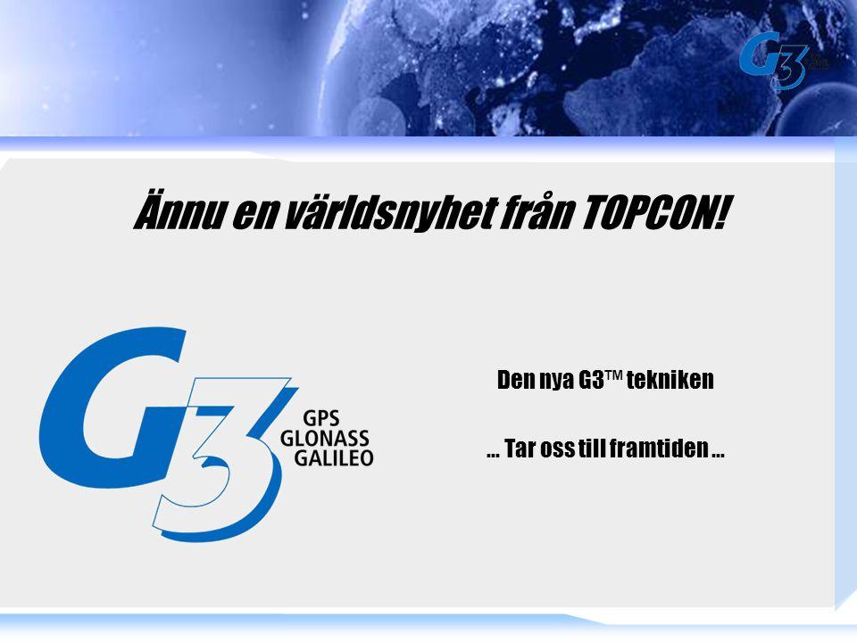 Ännu en världsnyhet från TOPCON! Den nya G3™ tekniken... Tar oss till framtiden...