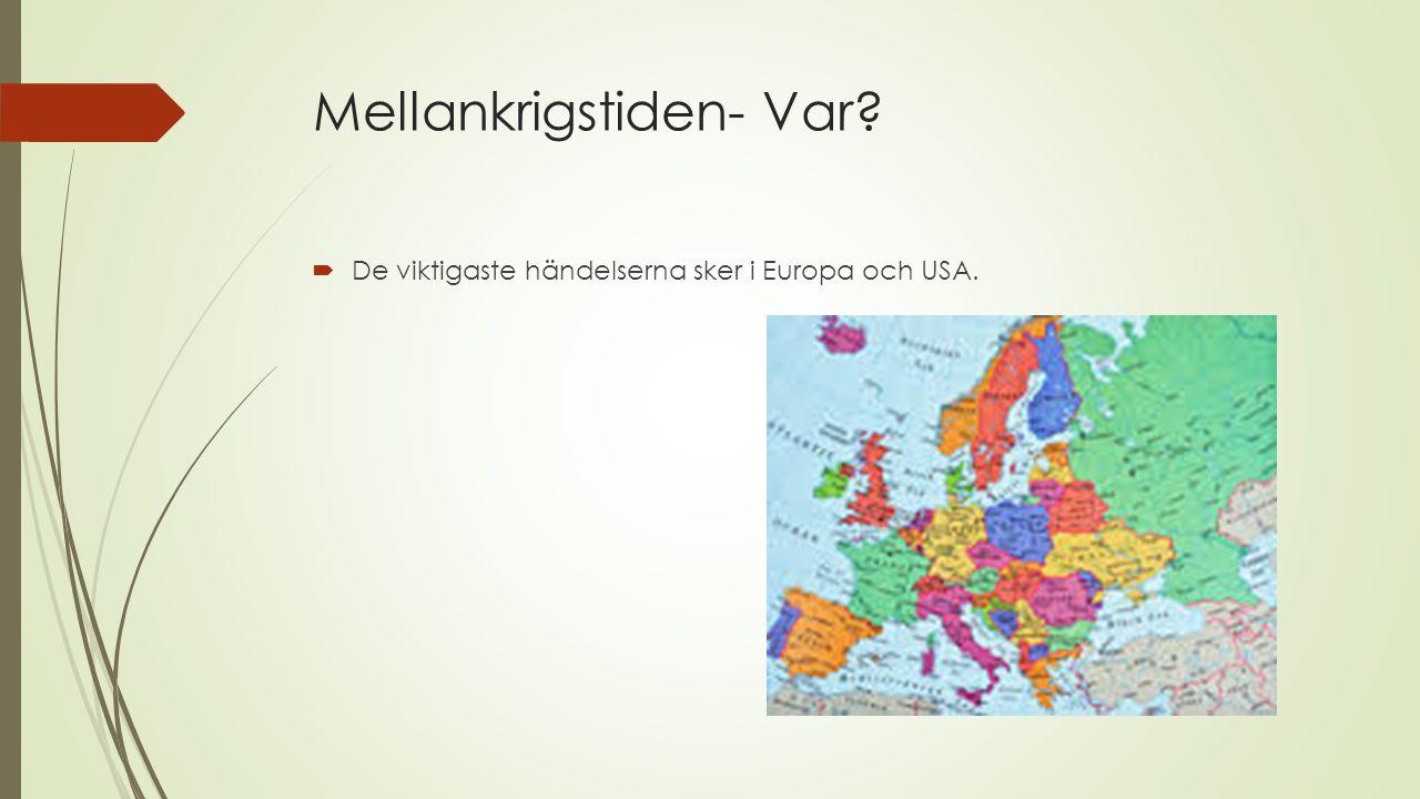 Mellankrigstiden- Var?  De viktigaste händelserna sker i Europa och USA.