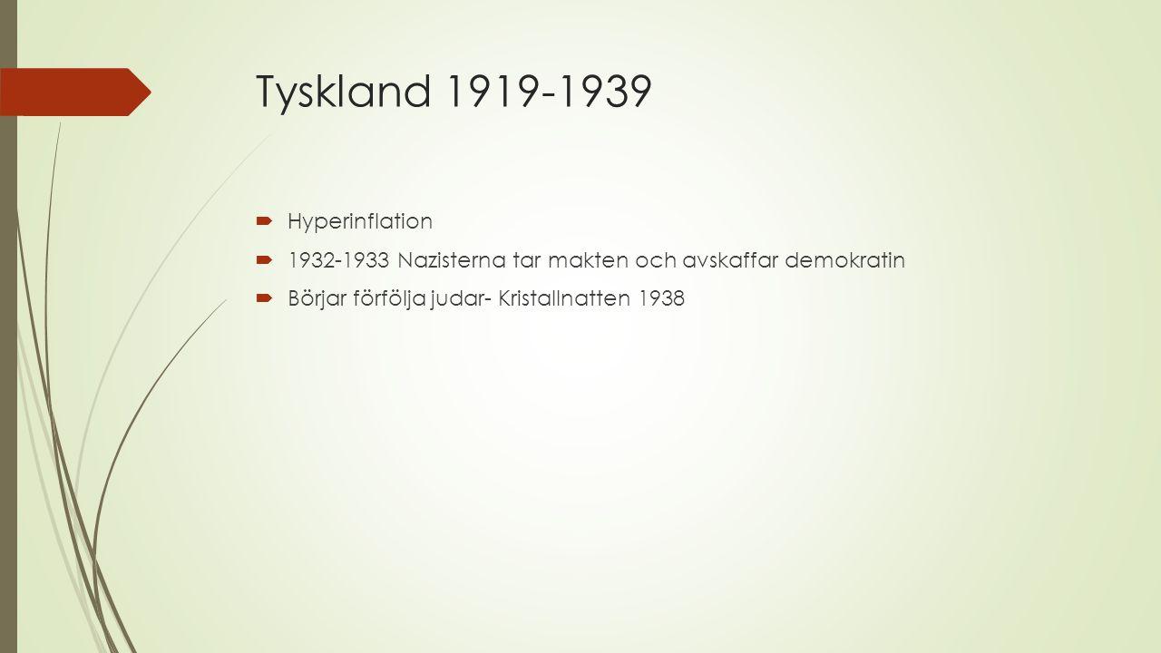 Tyskland 1919-1939  Hyperinflation  1932-1933 Nazisterna tar makten och avskaffar demokratin  Börjar förfölja judar- Kristallnatten 1938