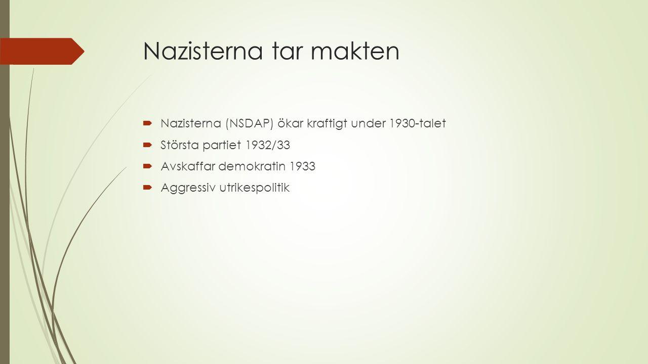 Nazisterna tar makten  Nazisterna (NSDAP) ökar kraftigt under 1930-talet  Största partiet 1932/33  Avskaffar demokratin 1933  Aggressiv utrikespol