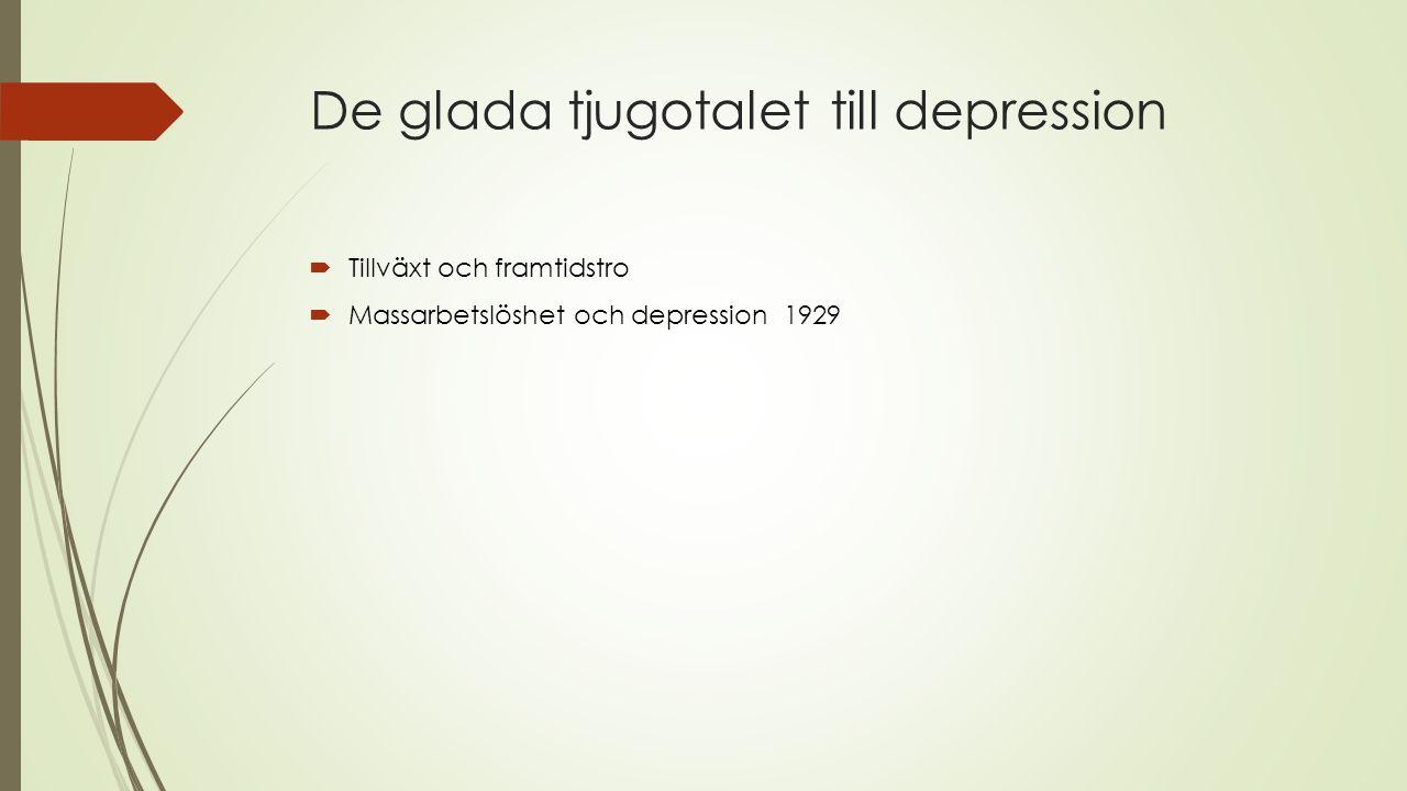 De glada tjugotalet till depression  Tillväxt och framtidstro  Massarbetslöshet och depression 1929