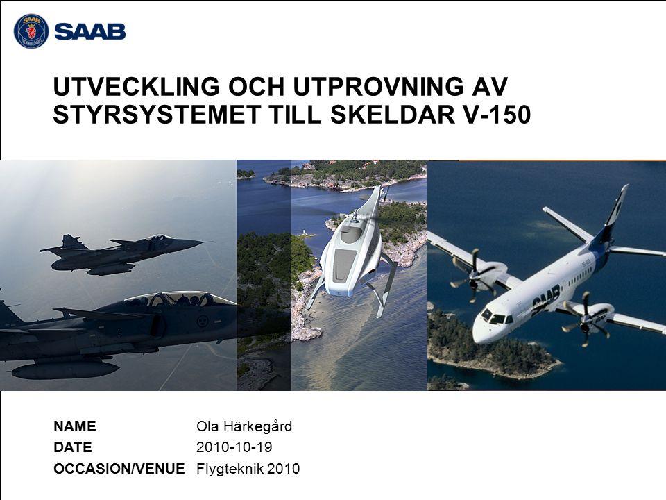 NAME DATE OCCASION/VENUE UTVECKLING OCH UTPROVNING AV STYRSYSTEMET TILL SKELDAR V-150 Ola Härkegård 2010-10-19 Flygteknik 2010