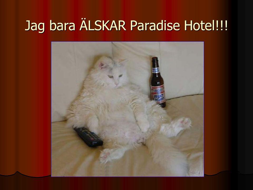 Jag bara ÄLSKAR Paradise Hotel!!!
