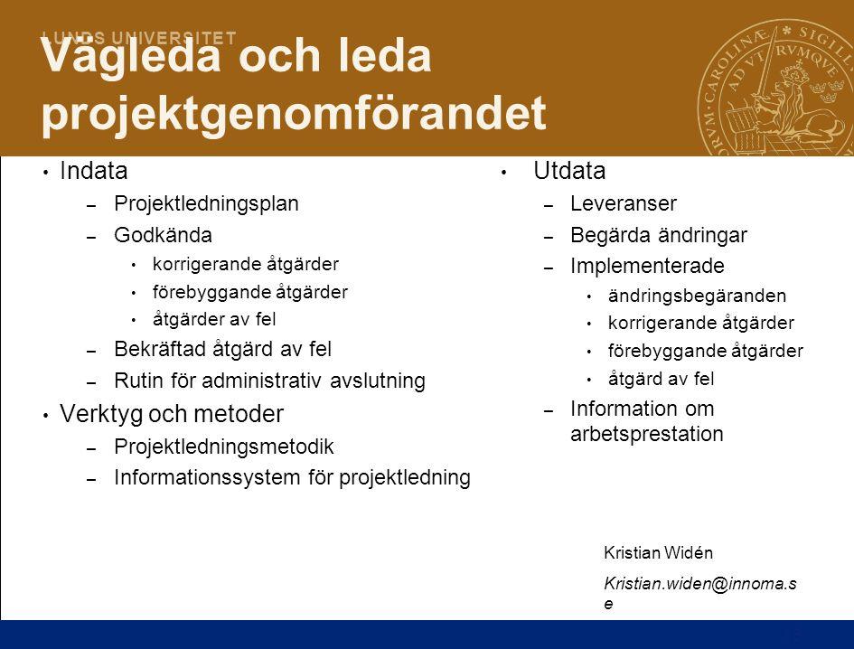 13 L U N D S U N I V E R S I T E T Vägleda och leda projektgenomförandet Indata – Projektledningsplan – Godkända korrigerande åtgärder förebyggande åt