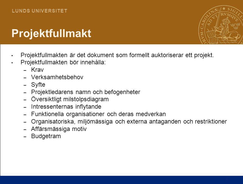 8 L U N D S U N I V E R S I T E T Projektfullmakt Projektfullmakten är det dokument som formellt auktoriserar ett projekt. Projektfullmakten bör inneh