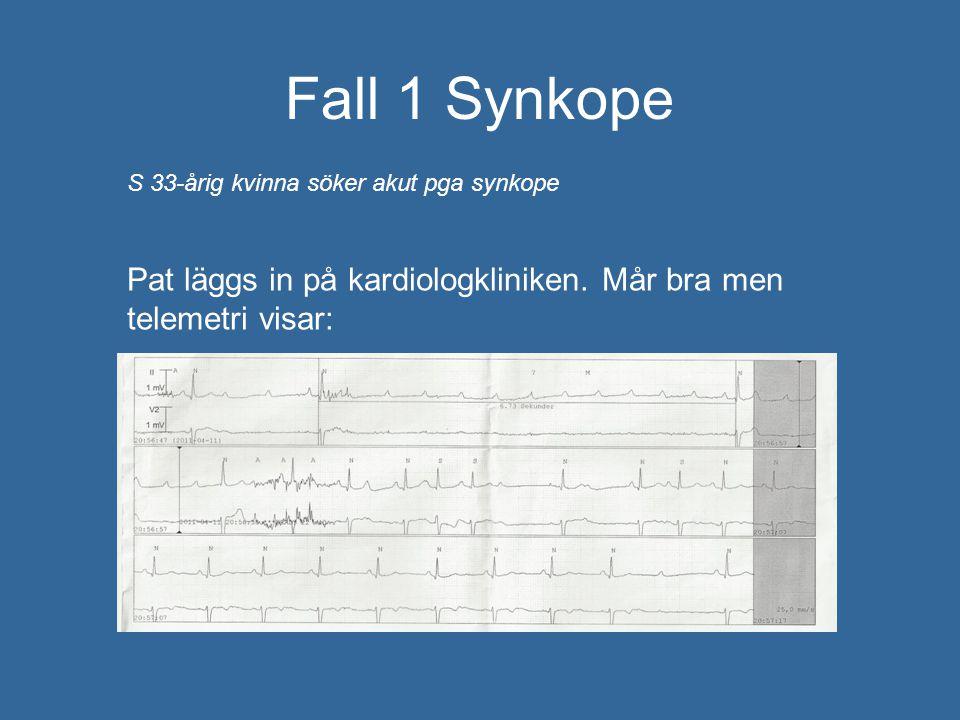 Fall 1 Synkope S 33-årig kvinna söker akut pga synkope Pat läggs in på kardiologkliniken. Mår bra men telemetri visar: