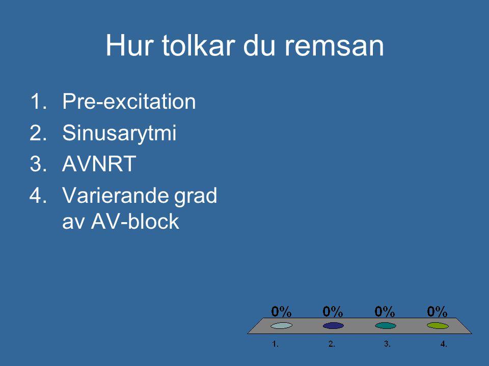 Hur tolkar du remsan 1.Pre-excitation 2.Sinusarytmi 3.AVNRT 4.Varierande grad av AV-block