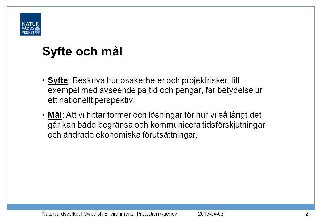 Syfte och mål 2015-04-03 Naturvårdsverket | Swedish Environmental Protection Agency 2 Syfte: Beskriva hur osäkerheter och projektrisker, till exempel