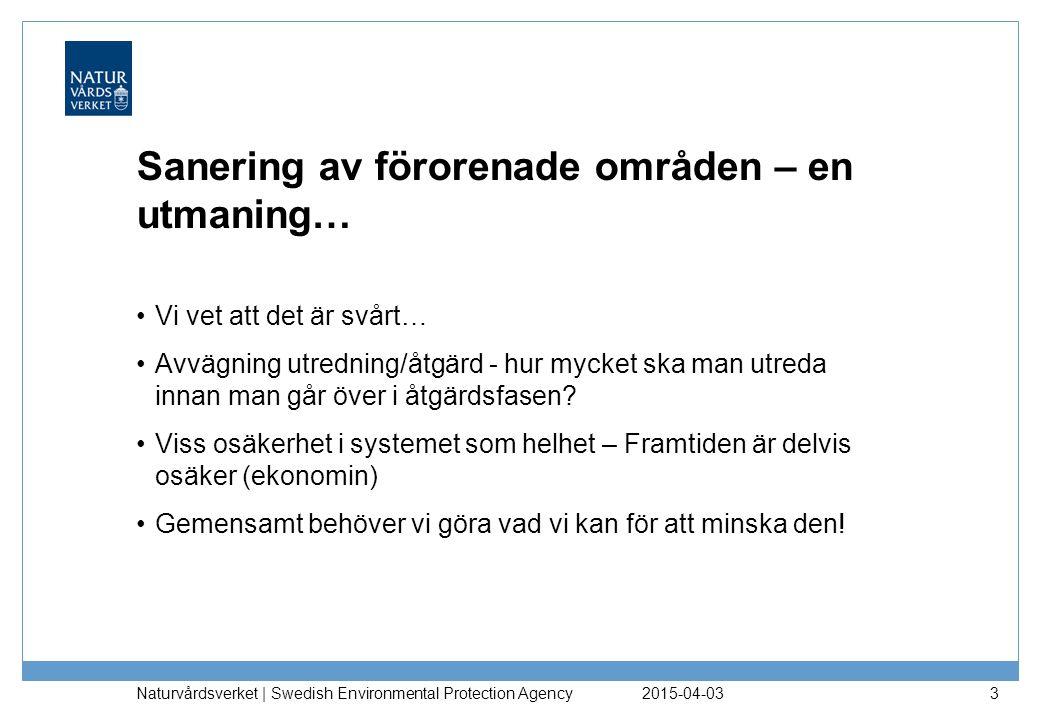 Sanering av förorenade områden – en utmaning… 2015-04-03 Naturvårdsverket | Swedish Environmental Protection Agency 3 Vi vet att det är svårt… Avvägning utredning/åtgärd - hur mycket ska man utreda innan man går över i åtgärdsfasen.