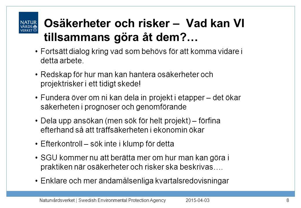 Osäkerheter och risker – Vad kan VI tillsammans göra åt dem?… 2015-04-03 Naturvårdsverket | Swedish Environmental Protection Agency 8 Fortsätt dialog