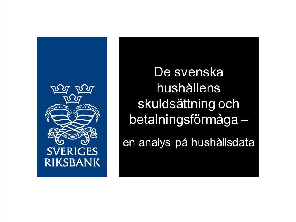 De svenska hushållens skuldsättning och betalningsförmåga – en analys på hushållsdata Avdelningen för Finansiell Stabilitet