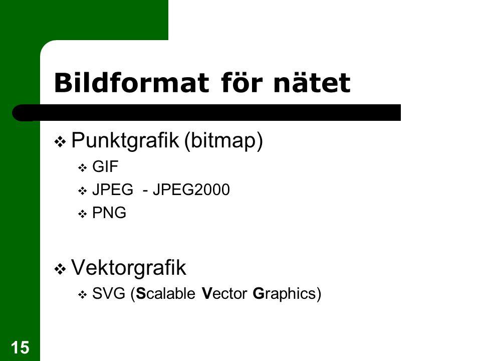 15 Bildformat för nätet  Punktgrafik (bitmap)  GIF  JPEG - JPEG2000  PNG  Vektorgrafik  SVG (Scalable Vector Graphics)