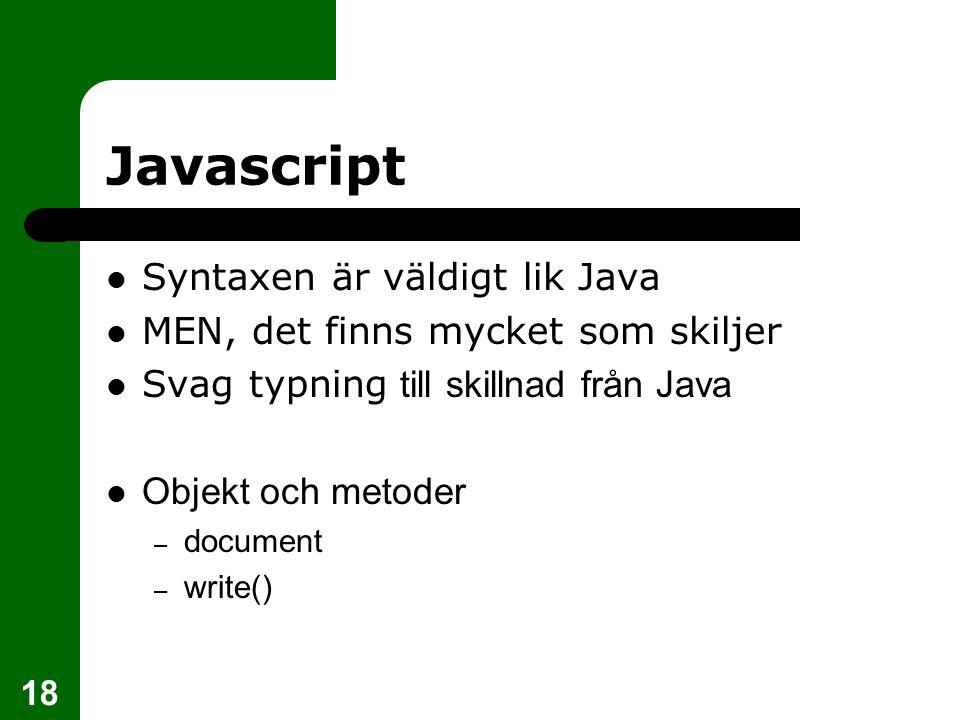 18 Javascript Syntaxen är väldigt lik Java MEN, det finns mycket som skiljer Svag typning till skillnad från Java Objekt och metoder – document – write()