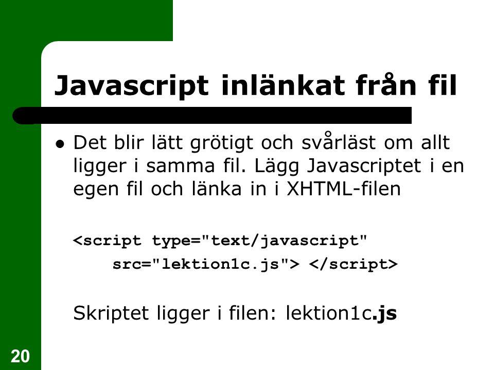 20 Javascript inlänkat från fil Det blir lätt grötigt och svårläst om allt ligger i samma fil.