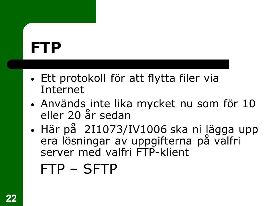 22 FTP Ett protokoll för att flytta filer via Internet Används inte lika mycket nu som för 10 eller 20 år sedan Här på 2I1073/IV1006 ska ni lägga upp era lösningar av uppgifterna på valfri server med valfri FTP-klient FTP – SFTP