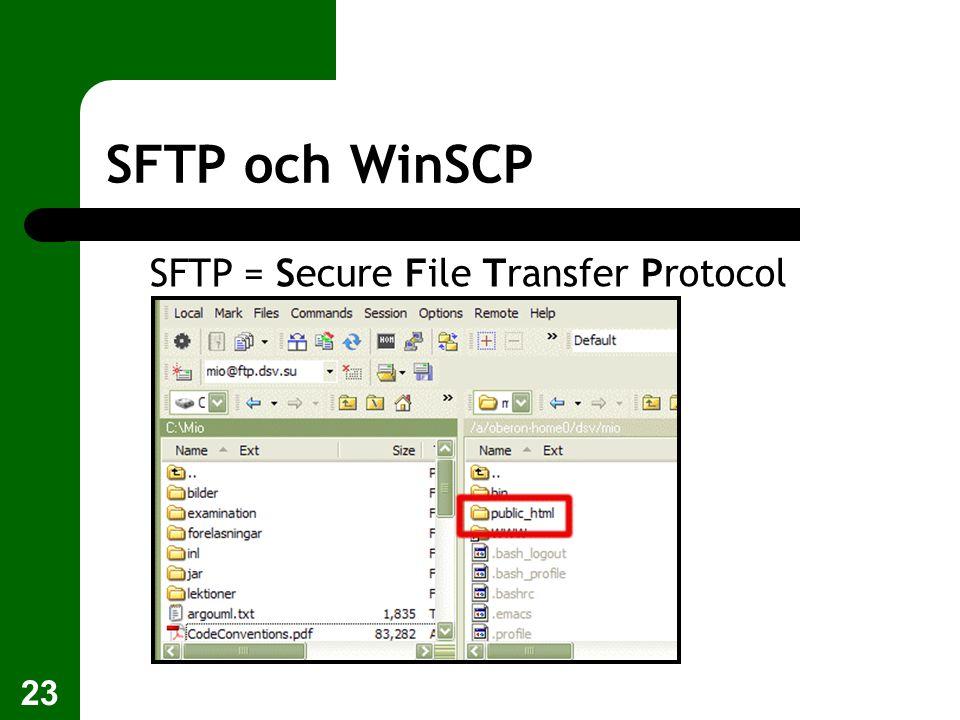 23 SFTP och WinSCP SFTP = Secure File Transfer Protocol
